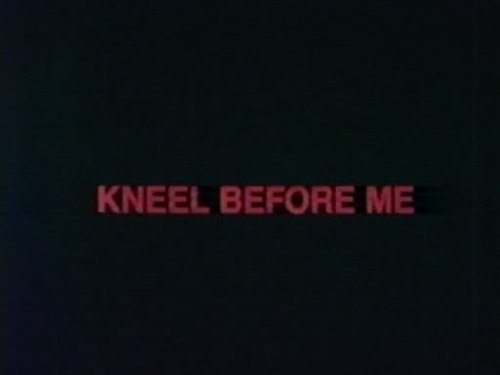Kneel Before Me