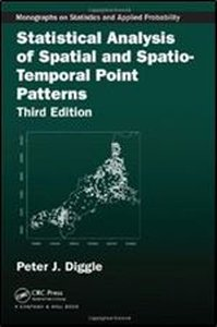 Statistical Analysis of Spatial and Spatio-Temporal Point Patterns, Third Edition (Chapman & Hall/CRC Monographs on Statistics & Applied Probability)