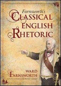 Farnsworth's Classical English Rhetoric - Ward Farnsworth